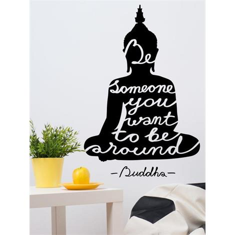 Be someone you want to be around (Buddha)
